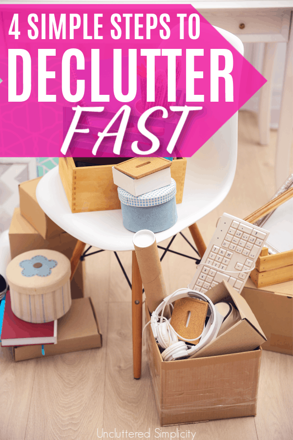Declutter Fast: 4 Steps to Clear Clutter Quickly #declutter #clutterfree