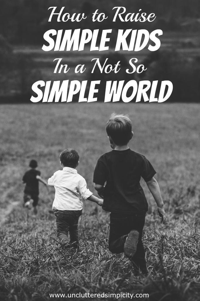 How to Raise Simple Kids in a Complicated World. Sweet words of wisdom we should all try to follow! #simplekids #parenting #simplify #kids